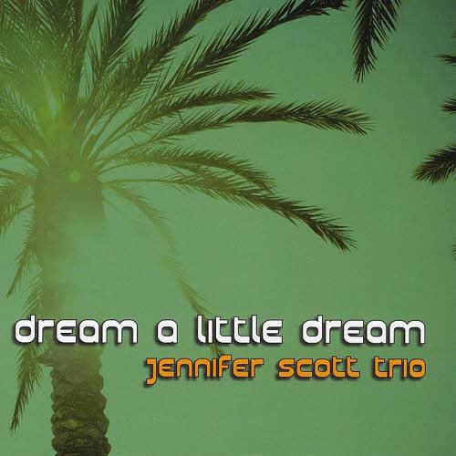 Jennifer Scott Trio - Dream A Little Dream