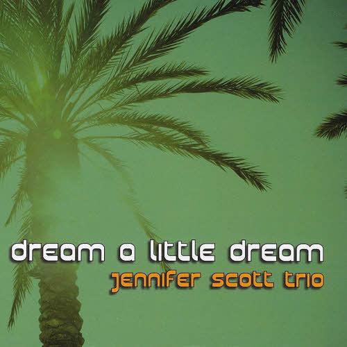 Jennifer Scott Trio - Dream A Little Dream